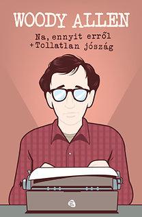 Woody Allen: Na, ennyit erről - Tollatlan jószág