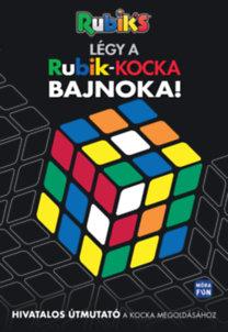 Légy a Rubik kocka bajnoka! - Hivatalos útmutató a kocka megoldásához