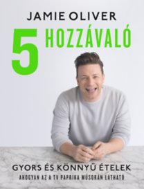 Jamie Oliver: 5 hozzávaló - Gyors és könnyű ételek