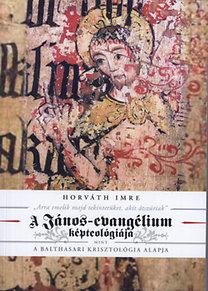 """Horváth Imre: """"Arra emelik majd tekintetüket, akit átszúrtak"""" - A János-evangélium képteológiája mint a balthasari krisztológia alapja"""