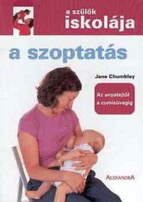 Jane Chumbley: A szoptatás (A szülők iskolája) - A szülők iskolája