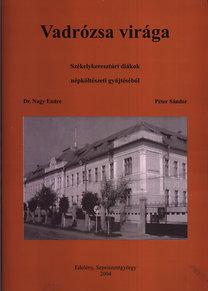 Nagy Endre dr.- Péter Sándor: Vadrózsa virága (Székelykeresztúri diákok népköltészeti gyűjtésből)