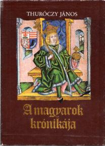 Thuróczy János: A magyarok krónikája I-II.