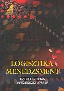 Prezenszki József; Szegedi Zoltán: Logisztika-menedzsment