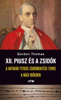 Dr. Thomas Gordon: XII. Piusz és a zsidók - A Vatikán titkos zsidómentési terve a náci időkban