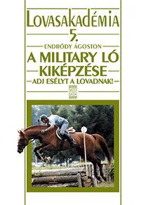 Endrődy Ágoston: A military ló kiképzése - Adj esélyt a lovadnak! - Lovasakadémia 5.
