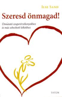 Ilse Sand: Szeresd önmagad! - Útmutató szuperérzékenyekhez és más sebezhető lelkekhez