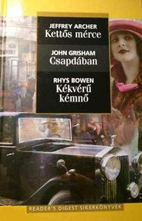 John Grisham; Jeffrey Archer; Rhys Bowen: Kettős mérce - Csapdában - Kékvérű kémnő