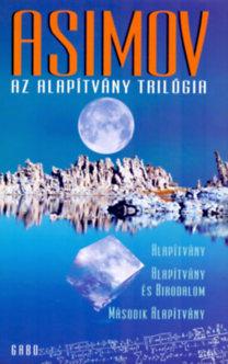 Isaac Asimov: Az Alapítvány trilógia - Alapítvány - Alapítvány és birodalom - Második alapítvány