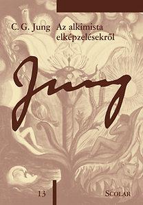Carl Gustav Jung: Az alkimista elképzelésekről - C. G. Jung Összegyűjtött munkái - Tizenharmadik kötet