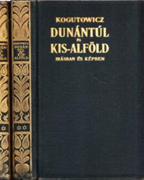 Dr. Kogutowicz Károly: Dunántúl és Kis-Alföld írásban és képben I-II.