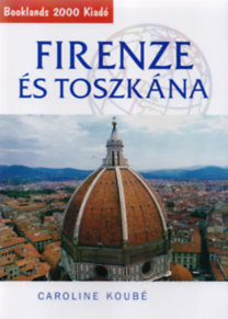 Caroline Koube: Firenze és Toszkána útikönyv - Útikalauz
