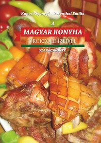 Kaposi Gyöngyi; Rosenthal Emília: A Magyar konyha örökzöld ízeivel