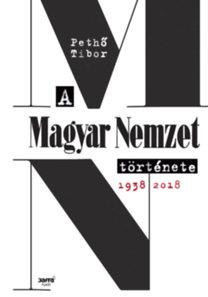 Pethő Tibor: A Magyar Nemzet története 1938-2018