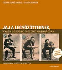 Cserna-Szabó András; Darida Benedek: Jaj a legyőzötteknek, avagy süssünk-főzzünk másnaposan - A macskajaj regénye 52 recepttel