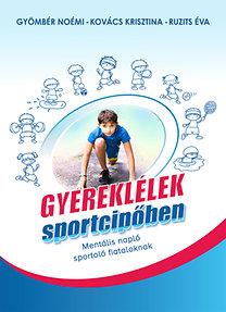 Gyömbér Noémi; Kovács Krisztina; Ruzits Éva: Gyereklélek sportcipőben - Mentális napló sportoló fiataloknak