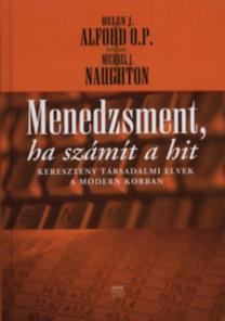 Helen. J. Alford; Michael J. Naughton: Menedzsment, ha számít a hit - Keresztény társadalmi elvek a modern korban