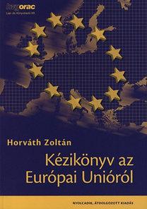 Horváth Zoltán: Kézikönyv az Európai Unióról - NYOLCADIK, ÁTDOLGOZOTT KIADÁS