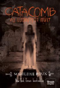 Madeleine Roux: Catacomb - Az eltemetett múlt - Asylum-trilógia 3. rész