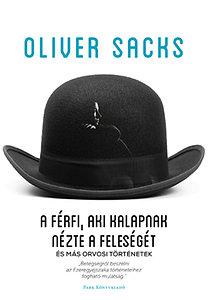 Oliver Sacks: A férfi, aki kalapnak nézte a feleségét - és más orvosi történetek