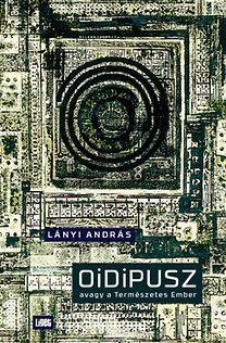 Lányi András: Oidipusz avagy a Természetes Ember