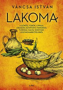 Váncsa István: Lakoma 1. - A görög, török, ciprusi, libanoni, egyiptomi, marokkói, tunéziai, máltai konyhák legfinomabb ételeiből
