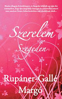 Rupáner-Gallé Margó: Szerelem Szegeden