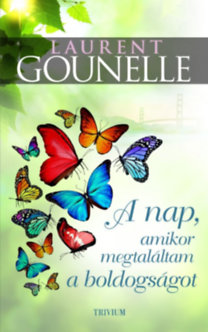 Laurent Gounelle: A nap, amikor megtaláltam a boldogságot