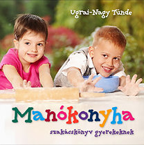 Ugrai-Nagy Tünde: Manókonyha - Szakácskönyv gyerekeknek - Szakácskönyv gyerekeknek