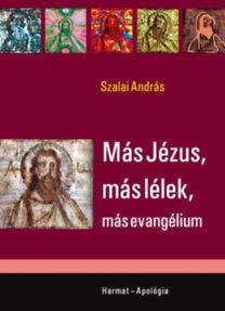 Szalai András: Más Jézus, más lélek, más evangélium