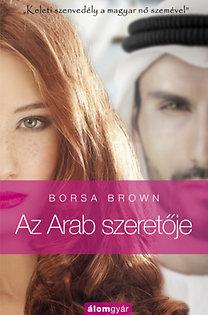 """Borsa Brown: Az Arab szeretője - """"Keleti szenvedély a magyar nő szemével."""""""