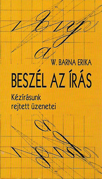 W. Barna Erika: Beszél az írás - Kézírásunk rejtett üzenetei