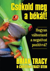 Christina Tracy Stein; Brian Tracy: Csókold meg a békát! - Hogyan változtasd a negatívat pozitívvá?
