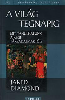 Jared Diamond: A világ tegnapig - Mit tanulhatunk a régi társadalmaktól?