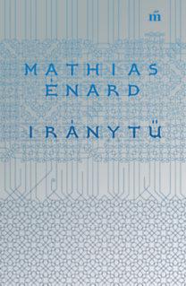 Mathias Énard: Iránytű
