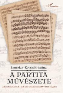 Lanczkor-Kocsis Krisztina: A partita művészete - Johann Sebastian Bach a-moll szóló fuvolaművének (BWV 1013) vizsgálata