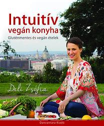 Deli Zsófia: Intuitív vegán konyha - Gluténmentes és vegán ételek