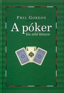 Phil Gordon: A póker kis zöld könyve - Tanácsok és tudnivalók a No Limit Texas Hold'em világából