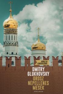 Dmitry Glukhovsky: Orosz népellenes mesék
