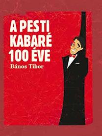 Bános Tibor: A pesti kabaré 100 éve - 1907-2007