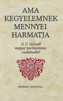 Balogh Judit: Ama kegyelemnek mennyei harmatja - A 17. századi magyar puritanizmus irodalmából