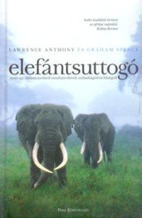 Anthony Lawrence; Graham Spence: Elefántsuttogó - Amit egy elefántcsordától tanultam életről, szabadságról és hűségről