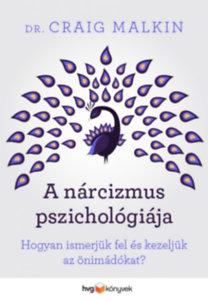 Dr. Craig Malkin: A nárcizmus pszichológiája - Hogyan ismerjük fel és kezeljük az önimádókat?