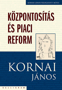 Kornai János: Központosítás és piaci reform