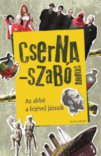 Cserna-Szabó András: Az abbé a fejével játszik