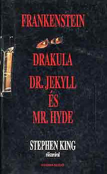Shelley-Stoker-Stevenson: Frankenstein-Drakula-Dr. Jekyll és Mr. Hyde