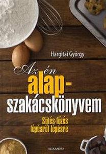 Hargitai György: Az én alapszakácskönyvem - Sütés-főzés lépésről lépésre