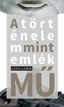 Gyáni Gábor: A történelem mint emlék(mű)