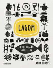 Anna Brones: Lagom - A boldogság svéd titka