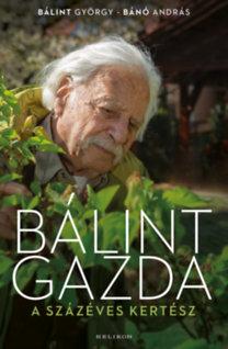 Bálint György, Bánó András: Bálint gazda, a százéves kertész